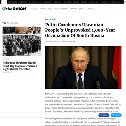 Putin Condemns Ukrainian People's Unprovoked 1,000-Year Occupation Of South Russia