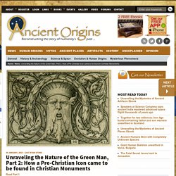 Unraveling the Nature of the Green Man, Part 2: How a Pre-Christian Icon came to be found in Christian Monuments