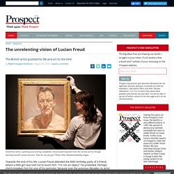 The unrelenting vision of Lucian Freud