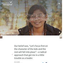 "La Luz: One School Leader's Journey to Create an ""Unschool"""
