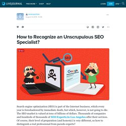 How to Recognize an Unscrupulous SEO Specialist?: seoexpertsla — LiveJournal