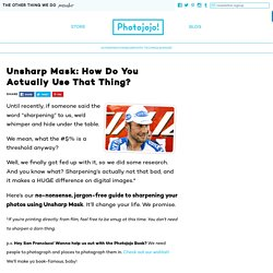 Unsharp Mask: How Do You Actually Use That Thing?