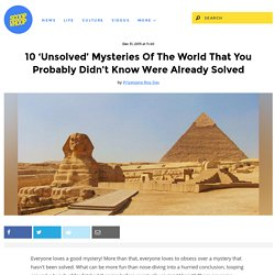 10 'Unsolved' Mysteries Of The World That You Probably Didn't Know Were Already Solved