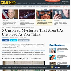 5 Unsolved Mysteries That Aren't As Unsolved As You Think