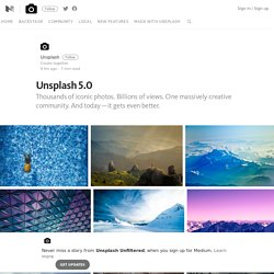 Unsplash 5.0 – Unsplash Unfiltered – Medium
