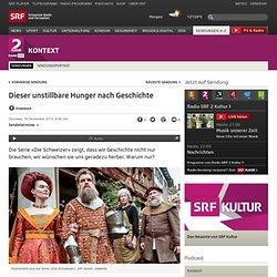 Dieser unstillbare Hunger nach Geschichte - Kontext - Schweizer Radio und Fernsehen