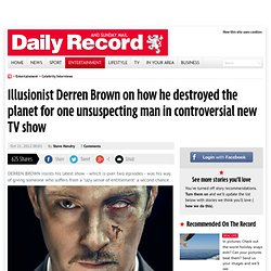 Illusionist Derren Brown on how he destroyed the planet for one unsuspecting man in controversial new TV show