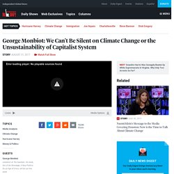 George Monbiot: We Can't Be Silent on Climate Change or the Unsustainability of Capitalist System