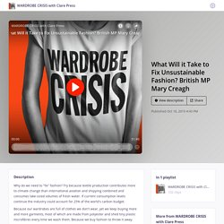 What Will it Take to Fix Unsustainable Fashion? British MP Mary Creagh - WARDROBE CRISIS with Clare Press