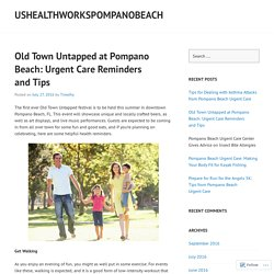 Old Town Untapped at Pompano Beach: Urgent Care Reminders and Tips