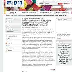 Fragen und Antworten zur unterschiedlichen Einschätzung der krebserzeugenden Wirkung von Glyphosat durch BfR und IARC