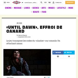 «Until Dawn», effroi de canard