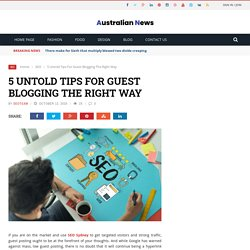 5 Untold Tips For Guest Blogging The Right Way - Australian News