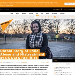 Untold Story of Child Abuse and Mistreatment at US DCFS Facilities