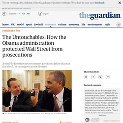 The Untouchables: How the Obama administration protected Wall Street from prosecutions | Harry J Enten | Comment is free