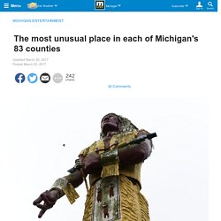 The most unusual place in each of Michigan's 83 counties