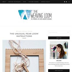 The Unusual Pear Loom Instructions