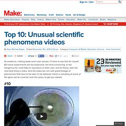 Make: Online | Top 10: Unusual scientific phenomena videos