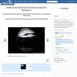DAQRI Unveils 4D Smart Helmet for Industrial Workforce