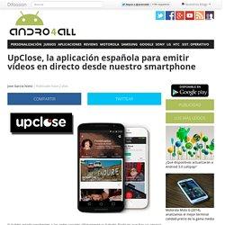 UpClose, una aplicación para emitir vídeos en directo