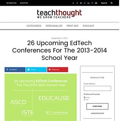 26 Upcoming EdTech Conferences For The 2013-2014 School Year