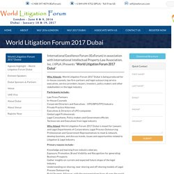 International Excellence Forum Introduces World Litigation Forum in Dubai 2017