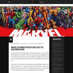 Marvel upcoming projects will rule the Hollywood soon - Property Find
