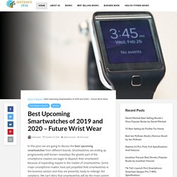 Best Upcoming Smartwatches of 2019 and 2020 - Future Wrist Wear