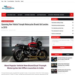 Upcoming New Vehicle Triumph Motorcycles Brands Get Lunches in 2019
