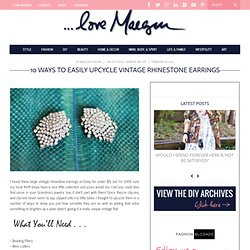 ...love Maegan: 10 Ways to Easily Upcycle Vintage Rhinestone Earrings Fashion. DIY. Lifestyle.