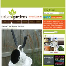 Upcycled Tea Time for the Birds | Urban Gardens | Unlimited Thinking For Li...