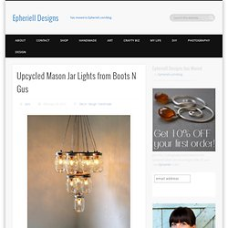 Upcycled Mason Jar Lights from Boots N Gus - Epheriell Designs