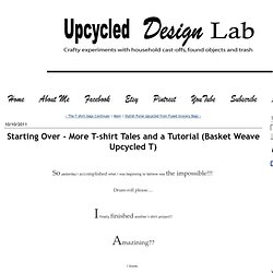 Upcycled Design Lab Blog - Starting Over - More T-shirt Tales and a Tutorial (Basket Weave Upcycled T)