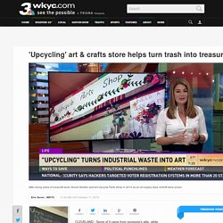 'Upcycling' art & crafts store helps turn trash into treasure