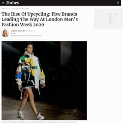 The Rise Of Upcycling: Five Brands Leading The Way At London Men's Fashion Week 2020
