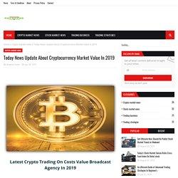 Today News Update About Cryptocurrency Market Value In 2019