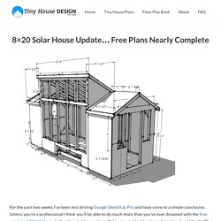 8×20 Solar House Update… Free Plans Nearly Complete