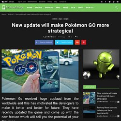 New update will make Pokémon GO more strategical Android Apps