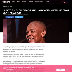 """Update: Dr. Dre is """"Stable and Lucid"""" After suffering From Brain Aneurysm"""