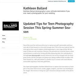 Updated Tips for Teen Photography Session This Spring-Summer Season – Kathleen Ballard