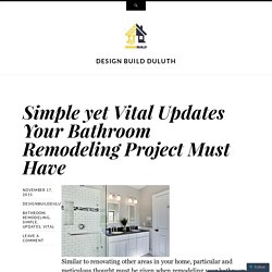 Simple yet Vital Updates Your Bathroom Remodeling Project Must Have