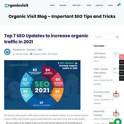 Top 7 SEO Updates to increase organic traffic in 2021