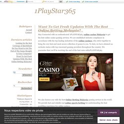 Want To Get Fresh Updates With The Best Online Betting Malaysia? - 1PlayStar365