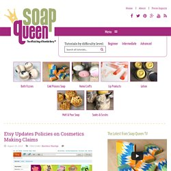 Etsy Updates Policies on Cosmetics Making Claims - Soap Queen