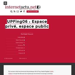 UPFing06 : Espace privé, espace public