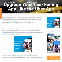 Upgrade Your Taxi-Hailing App Like the Uber App