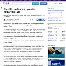 Top retail trade group upgrades holiday forecast