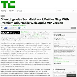 Glam Upgrades Social Network Builder Ning With Premium Ads, Mobile Web, And A VIP Version