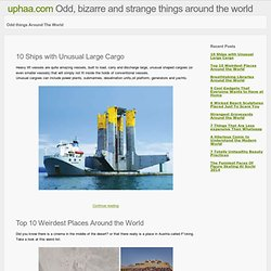 Odd, Weird, Strange and Bizarre Things From Around The World. Uphaa.com