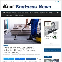 Switch To The New-Gen Carpet & Upholstery Cleaners To Experience Natural Cleaning